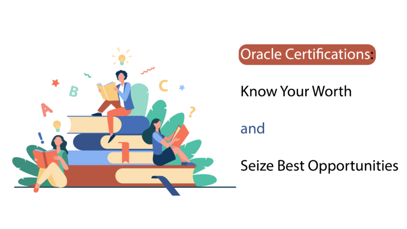 Oracle Certifications: Know Your Worth and Seize Best Opportunities